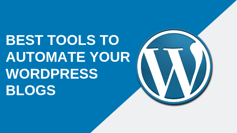 Best Tools to Automate Your WordPress Blogs