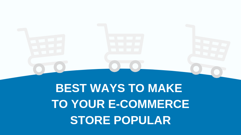 Best Ways to Make to Your E-Commerce Store Popular