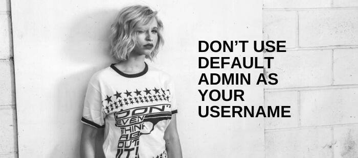 Don't use default Admin as your Username