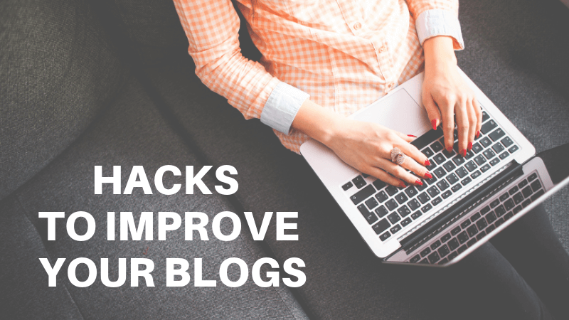 Hacks to Improve Your Blogs