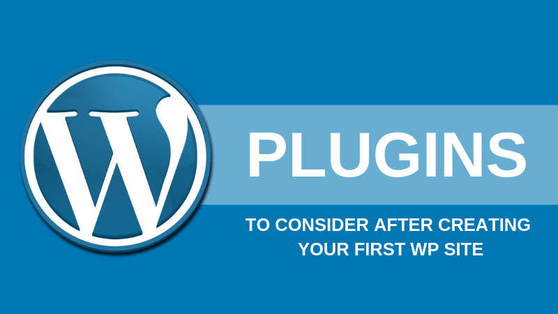 Plugins to Consider After Creating Your First Wp Site