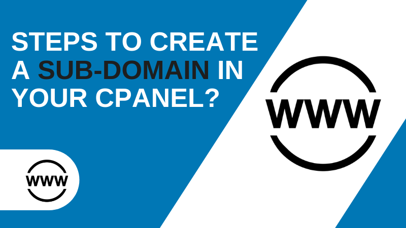 Steps to Create a Sub-domain in Your Cpanel?