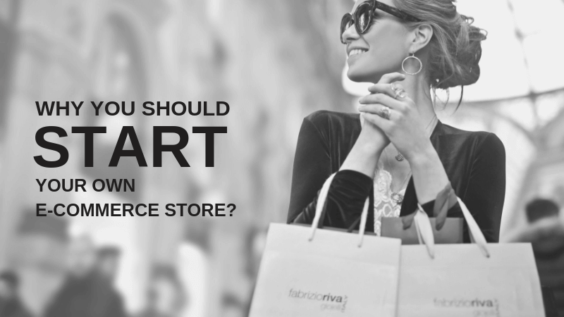 why you should start your own e-commerce store